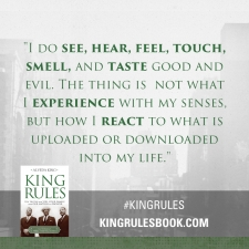 """I do see, hear, feel touch, smell, and taste good and evil..."" #KingRules http://kingrulesbook.com"