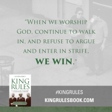 """When we worship God, continue to walk in, and refuse to argue and enter in strife, We win.""#KingRules http://kingrulesbook.com"