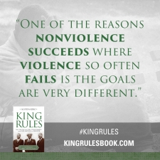 """One of the reasons nonviolence succeeds where violence so often fails is the goals are very different."" #KingRules http://kingrulesbook.com"